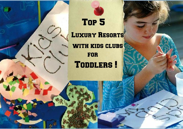 Luxury Resort with Kids Clubs For Toddlers1 Top 5 Luxury Resorts For Toddlers With Kids Clubs
