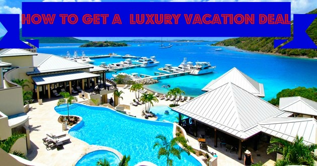 Luxury Vacation Deals How To Get A Deal On A Luxury Vacation
